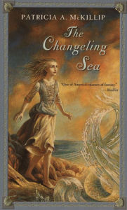 The Changeling Sea by Patricia McKillip